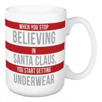 "Designs Direct ""When You Stop Believing in Santa Claus, You Get Underwear"" Coffee Mug"