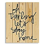"Designs Direct ""Oh Darling Let's Stay Home"" 18-Inch x 22-Inch Pallet Wood Wall Art"