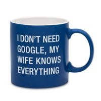 """About Face Designs """"My Wife Knows Everything"""" Coffee Mug in Blue"""