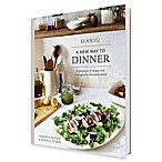 Food 52 A New Way to Dinner  by Amanda Hesser