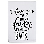 "Primitives by Kathy® ""I Love You to the Fridge and Back"" Kitchen Towel"
