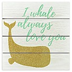 Linden Ave 10-Inch Square I Whale Always Love You Wood Plank Artwork