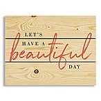 "Designs Direct ""Let's Have a Beautiful Day"" 14-Inch x 11-Inch Pallet Wood Wall Art"