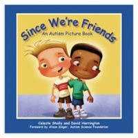 """""""Since We're Friends: An Autism Picture Book"""" by Celeste Shally"""
