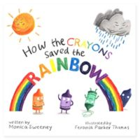 """How the Crayons Saved the Rainbow"" by Monica Sweeney"
