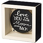 "Primitives by Kathy® ""Love You to the Moon and Back"" Reverse Box Sign"