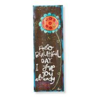 Sweet Bird & Co. Hello Beautiful Day 6-Inch x 18-Inch Metal Wall Art