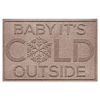 "Weather Guard™ Baby It's Cold 23"" x 35"" Door Mat in Medium Brown"