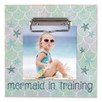 "Grasslands Road® Sentiment ""Mermaids in Training"" 4-Inch x 6-Inch Clip Frame"
