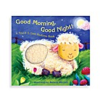 Good MorningGood Night! Touch & Feel Book
