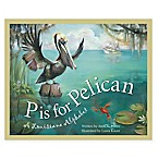 """P is for Pelican: A Louisiana Alphabet"" by Anita C. Pietro"