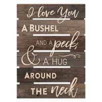 P. Graham Dunn Love You a Bushel Wood Wall Art
