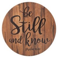 P. Graham Dunn Be Still and Know Round Wood Wall Art