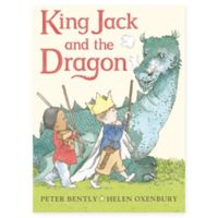 """""""King Jack and the Dragon"""" by Peter Bently and Helen Oxenbury"""