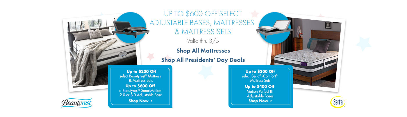 Up to $600 Off select adjustable bases, mattresses and sets. valid thru 3/5.