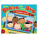 """The Babies on the Bus"" by Karen Katz"