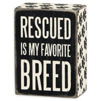 """Primitives by Kathy® """"Rescued Is My Favorite Breed"""" Wooden Box Sign in Black"""