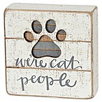 "Primitives by Kathy® ""We're Cat People"" Wooden Slat Box Sign in Ivory"