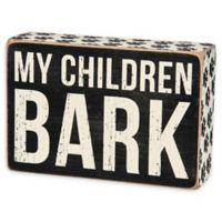 "Primitives by Kathy® ""My Children Bark"" Wooden Box Sign"