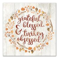 """Designs Direct """"Grateful, Blessed, Turkey Obsessed"""" 16-Inch Square Canvas Wall Art"""
