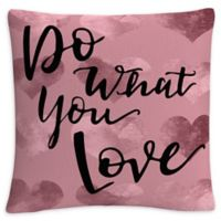 """""""Do What You Love"""" Square Throw Pillow in Pink"""