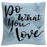 """""""Do What You Love"""" Square Throw Pillow in Blue"""