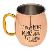 Godinger® I Have Mixed Drinks About Feelings Moscow Mule Mug