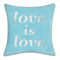 """Edie @ Home """"Love is Love"""" Square Throw Pillow in Mineral Blue"""