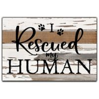 Sweet Bird & Co. I Rescued My Human 8-Inch x 12-Inch Reclaimed Wood Wall Art