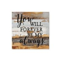 Sweet Bird & Co. Forever Be My Always Reclaimed Wood Wall Art
