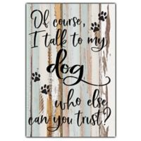 Sweet Bird & Co. I Talk to my Dog 8-Inch x 12-Inch Reclaimed Wood Wall Art