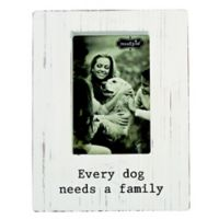 "Mud Pie 6-Inch x 4-Inch ""Every Dog Needs a Family"" Frame in Whitewash"