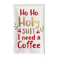 """Love You a Latte Shop """"Ho Ho Holy Sh*t I Needa Coffee"""" Kitchen Towel"""