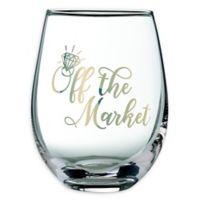 "Lillian Rose™ ""Off the Market"" Stemless Wine Glass"