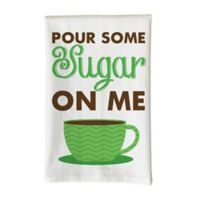 """Love You a Latte Shop """"Pour Some Sugar On Me"""" Kitchen Towel in White"""