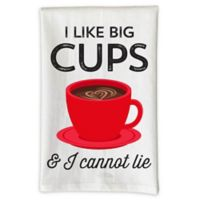 """Love You a Latte Shop """"I Like Big Cups & I Cannot Lie"""" Kitchen Towel in White"""