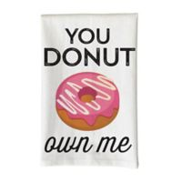"""Love You a Latte Shop """"You Donut Own Me"""" Kitchen Towel in White"""