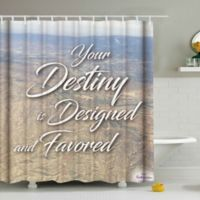 """""""Your Destiny is Designed and Favored"""" Shower Curtain"""