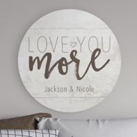 Love You More Personalized Round Wood Wall Sign