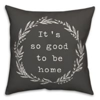 """Designs Direct """"Good To Be Home"""" Square Throw Pillow in Grey"""