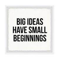 Marmont Hill Big Ideas Have Small Beginnings 12-Inch Squared Framed Wall Art