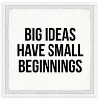 Marmont Hill Big Ideas Have Small Beginnings 24-Inch Squared Framed Wall Art