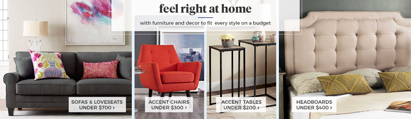 Feel Right at Home with furniture to fit every style and budget.