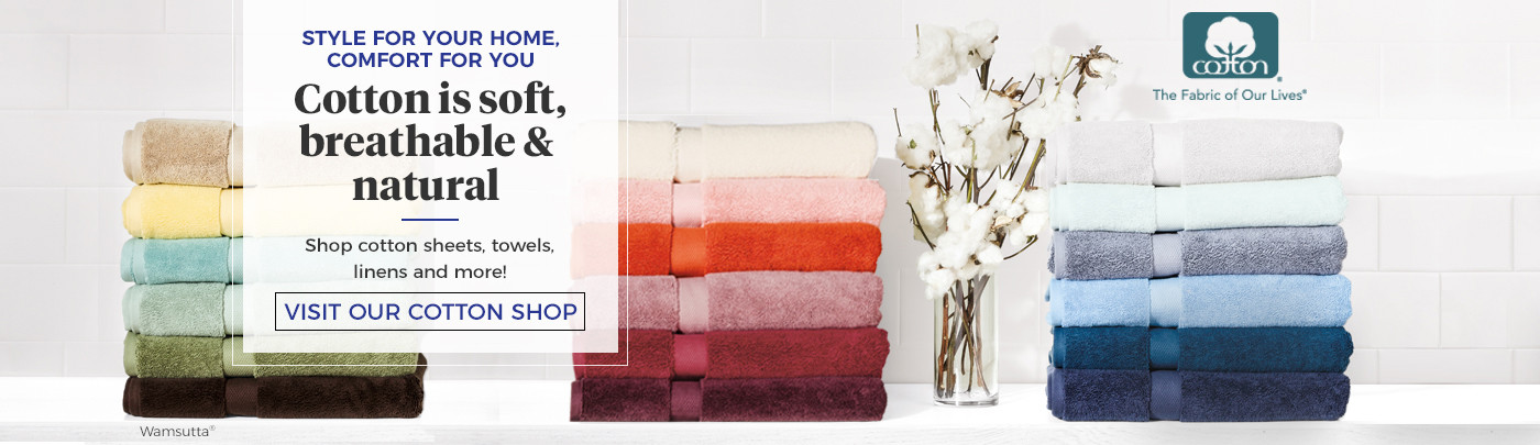 Style foryour home, comfort for you. Shop cotton sheets, towels & more!