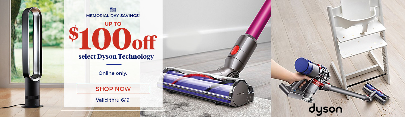 Memorial Day Savings! Up to $100 off select Dyson. online only.