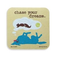 """Dog is Good """"Chase Your Dreams"""" Coaster"""