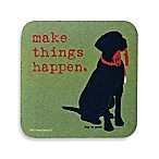 "Dog is Good ""Make Things Happen"" Coaster"