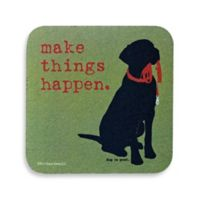 """Dog is Good """"Make Things Happen"""" Coaster"""