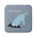 "Dog is Good ""Dig Deep"" Coaster"