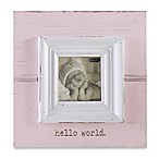 "Mud Pie® ""Hello World"" Photo Frame in Pink"